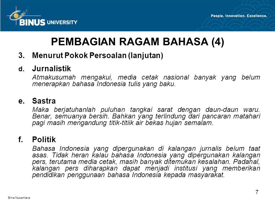 Bina Nusantara 3.Menurut Pokok Persoalan (lanjutan) d. Jurnalistik Atmakusumah mengakui, media cetak nasional banyak yang belum menerapkan bahasa Indo