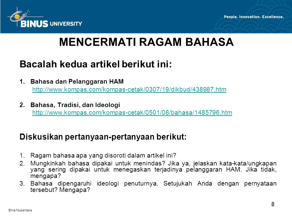 Bina Nusantara Bacalah kedua artikel berikut ini: 1.Bahasa dan Pelanggaran HAM http://www.kompas.com/kompas-cetak/0307/19/dikbud/438987.htm 2.Bahasa,