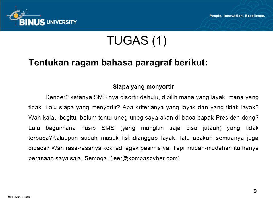 Bina Nusantara Tentukan ragam bahasa paragraf berikut: Siapa yang menyortir Denger2 katanya SMS nya disortir dahulu, dipilih mana yang layak, mana yan
