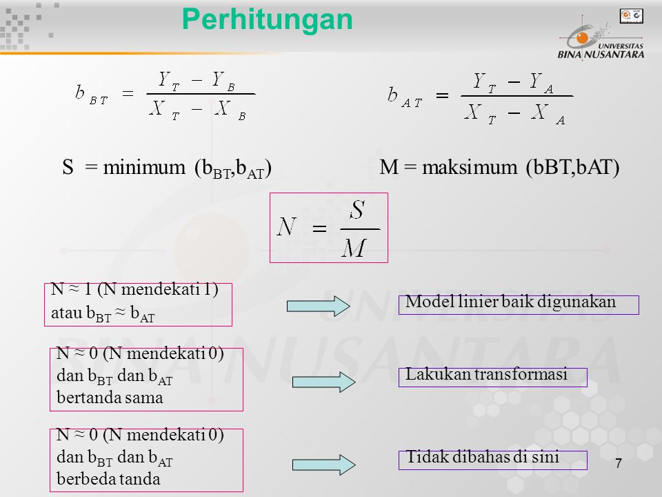 7 Perhitungan S = minimum (b BT,b AT )M = maksimum (bBT,bAT) N ≈ 1 (N mendekati 1) atau b BT ≈ b AT N ≈ 0 (N mendekati 0) dan b BT dan b AT bertanda s