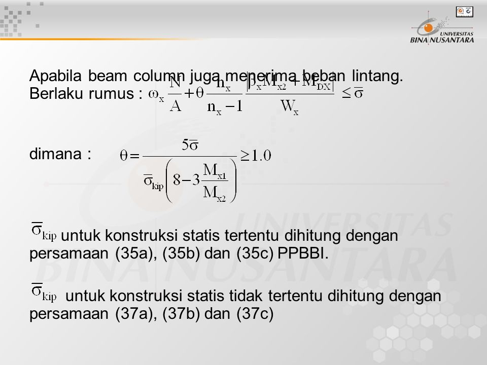 Apabila beam column juga menerima beban lintang. Berlaku rumus : dimana : untuk konstruksi statis tertentu dihitung dengan persamaan (35a), (35b) dan