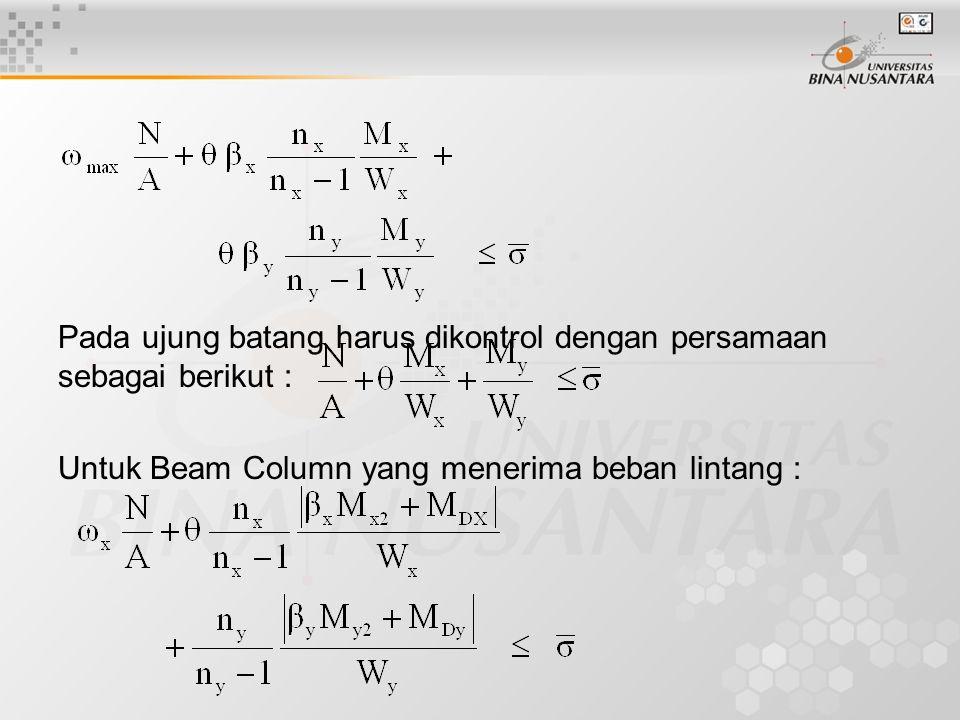 Pada ujung batang harus dikontrol dengan persamaan sebagai berikut : Untuk Beam Column yang menerima beban lintang :