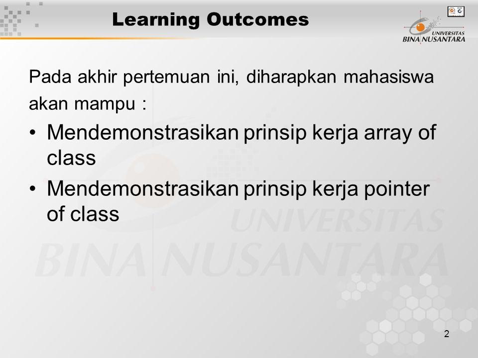 2 Learning Outcomes Pada akhir pertemuan ini, diharapkan mahasiswa akan mampu : Mendemonstrasikan prinsip kerja array of class Mendemonstrasikan prinsip kerja pointer of class