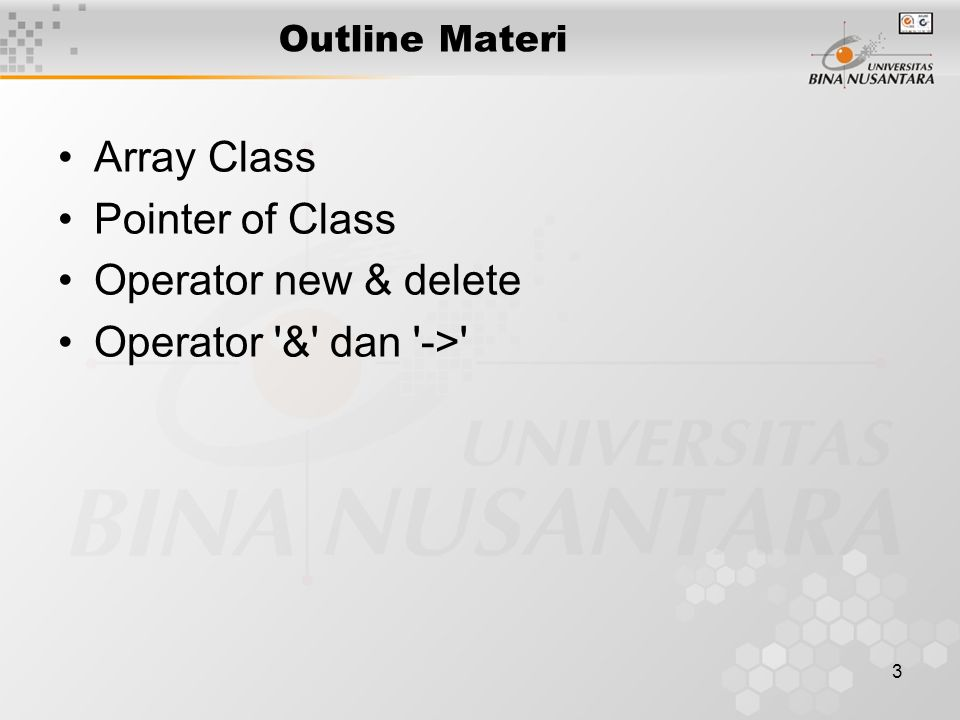 3 Outline Materi Array Class Pointer of Class Operator new & delete Operator '&' dan '->'