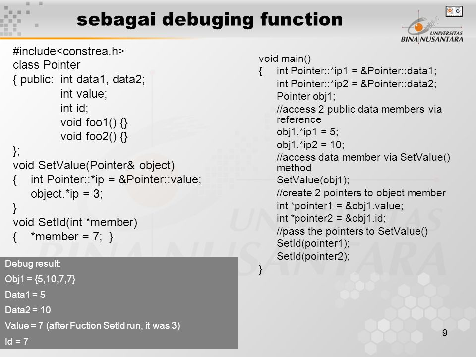 9 sebagai debuging function #include class Pointer { public:int data1, data2; int value; int id; void foo1() {} void foo2() {} }; void SetValue(Pointe