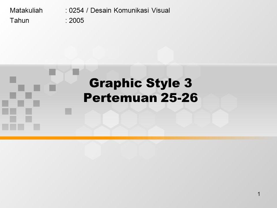 1 Graphic Style 3 Pertemuan 25-26 Matakuliah: 0254 / Desain Komunikasi Visual Tahun: 2005