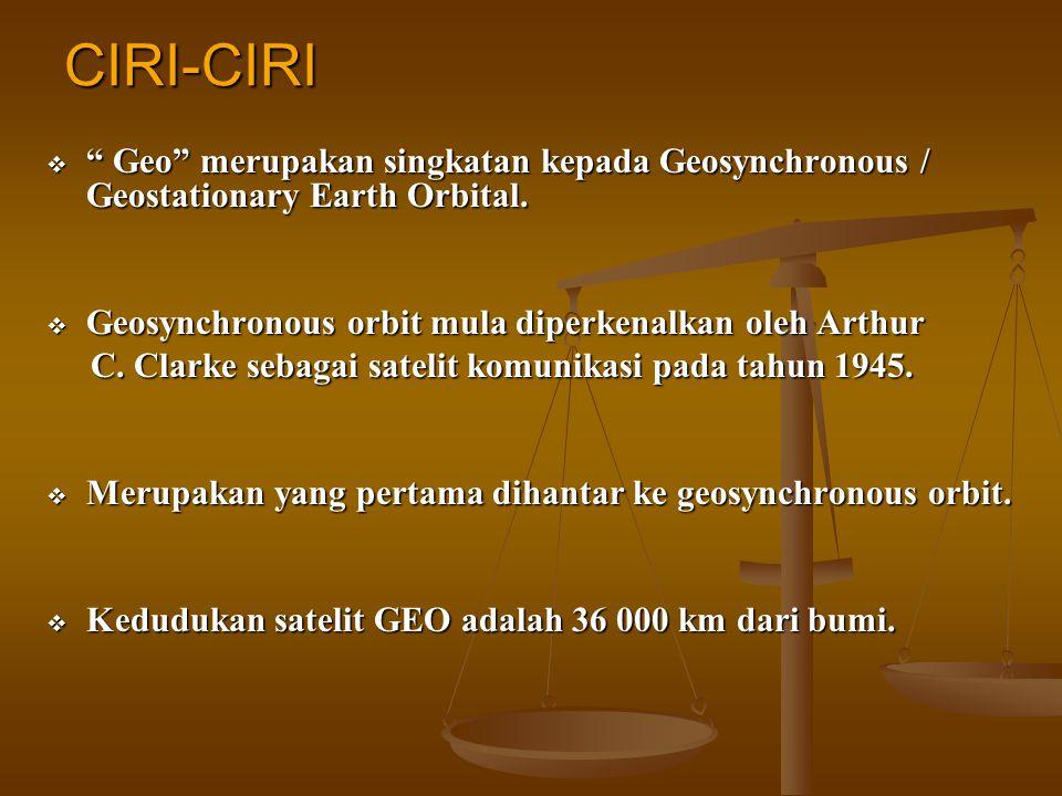 """CIRI-CIRI  """" Geo"""" merupakan singkatan kepada Geosynchronous / Geostationary Earth Orbital.  Geosynchronous orbit mula diperkenalkan oleh Arthur C. C"""