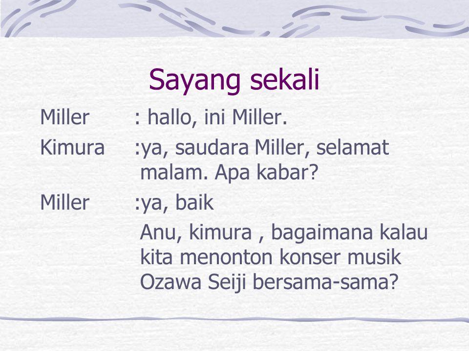 Sayang sekali Miller: hallo, ini Miller. Kimura :ya, saudara Miller, selamat malam. Apa kabar? Miller:ya, baik Anu, kimura, bagaimana kalau kita menon