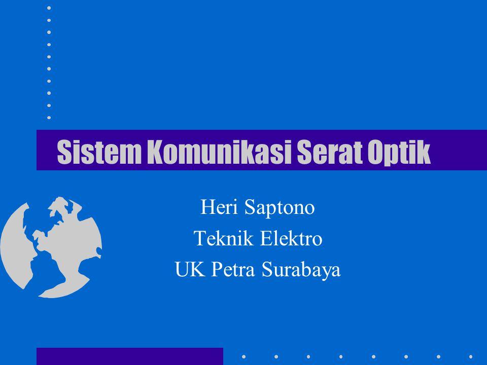 Sistem Komunikasi Serat Optik Heri Saptono Teknik Elektro UK Petra Surabaya