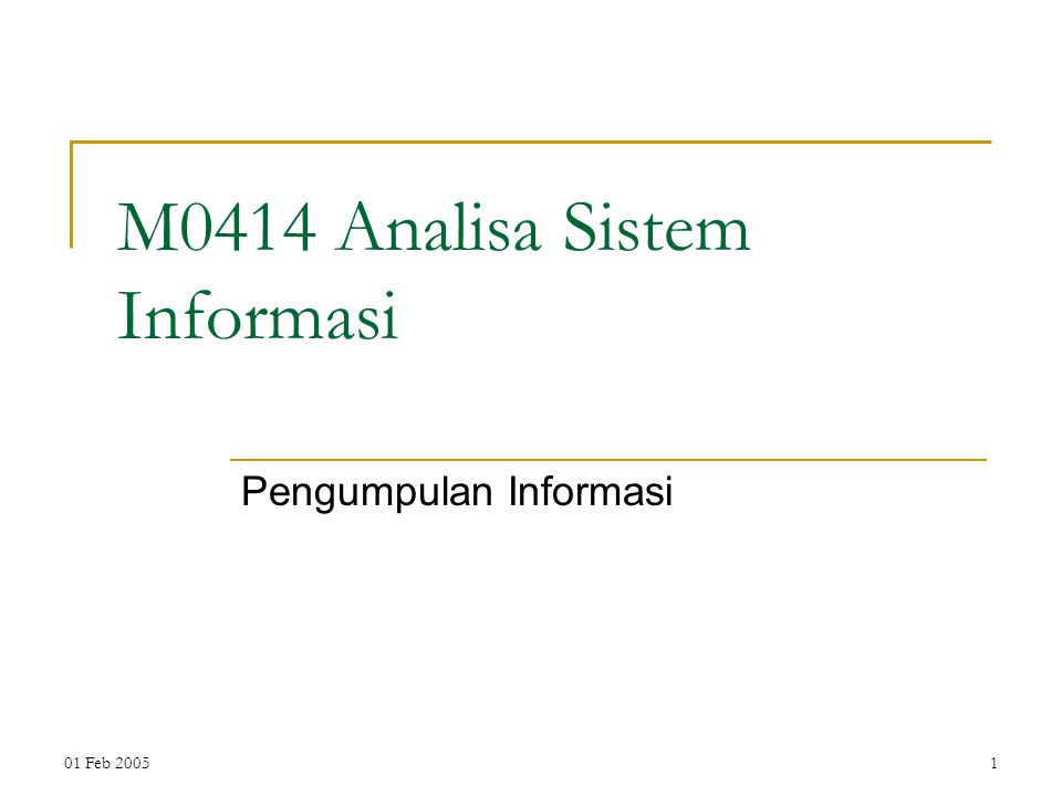 01 Feb 20051 M0414 Analisa Sistem Informasi Pengumpulan Informasi