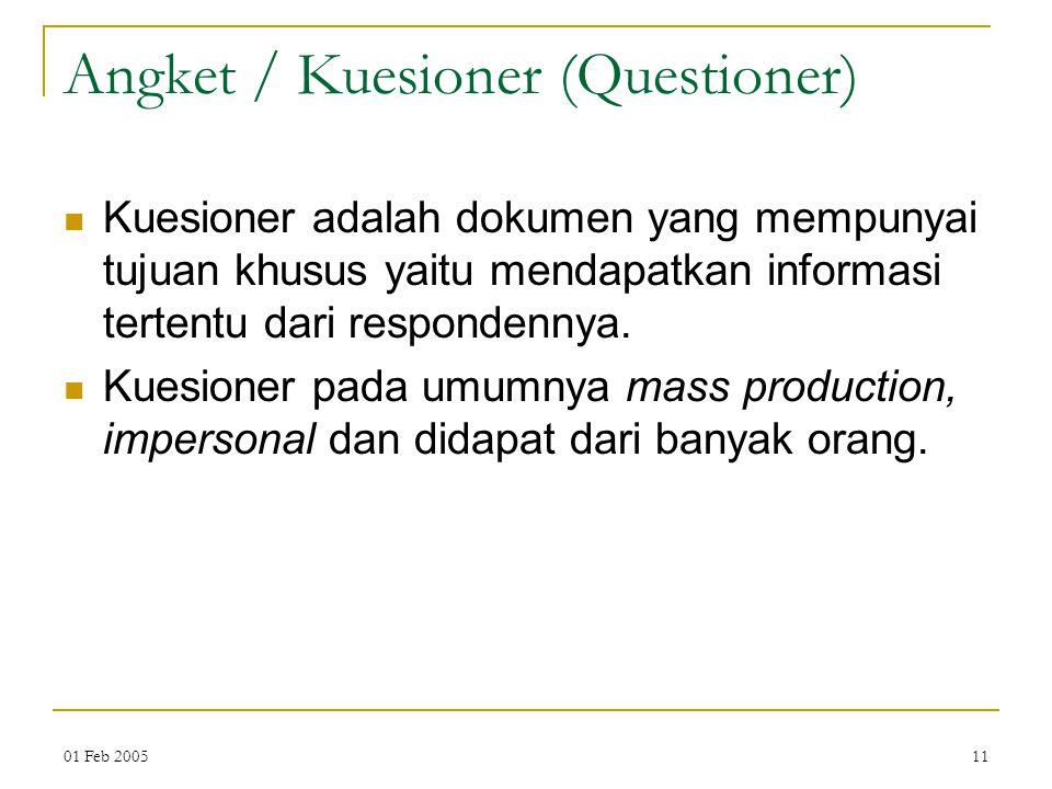01 Feb 200511 Angket / Kuesioner (Questioner) Kuesioner adalah dokumen yang mempunyai tujuan khusus yaitu mendapatkan informasi tertentu dari respondennya.