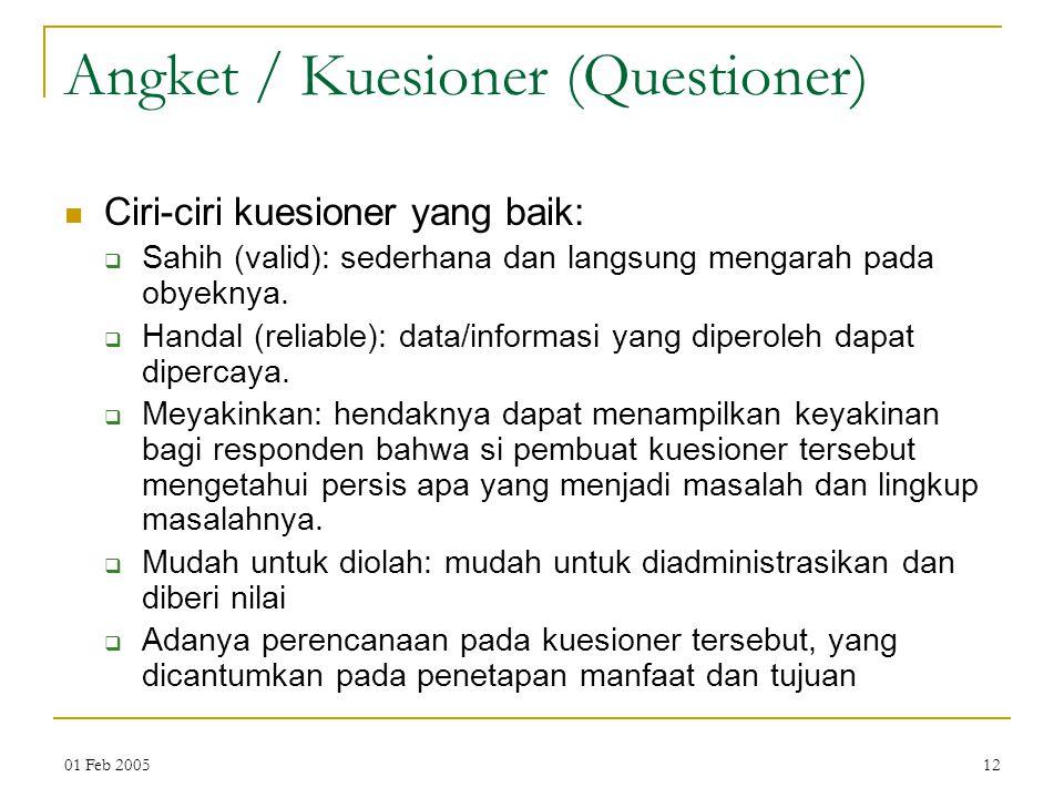 01 Feb 200512 Angket / Kuesioner (Questioner) Ciri-ciri kuesioner yang baik:  Sahih (valid): sederhana dan langsung mengarah pada obyeknya.