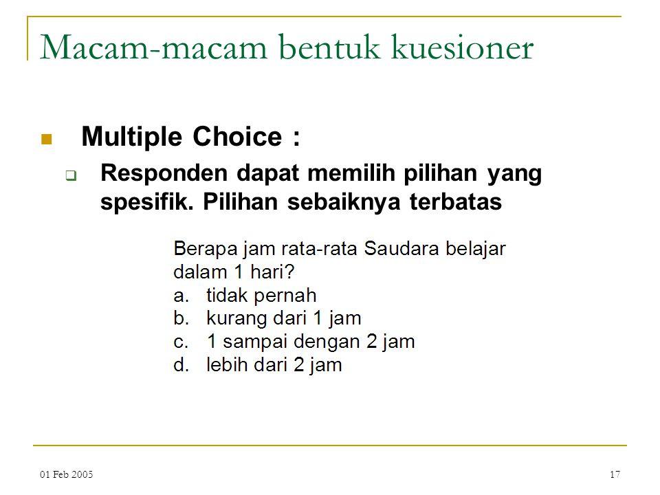01 Feb 200517 Macam-macam bentuk kuesioner Multiple Choice :  Responden dapat memilih pilihan yang spesifik.