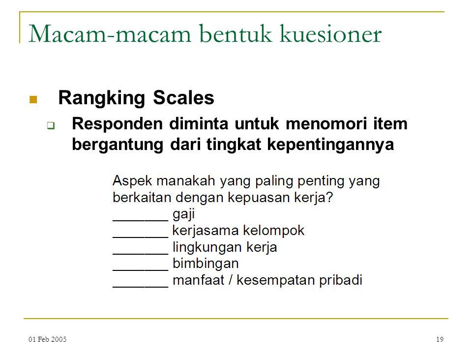 01 Feb 200519 Macam-macam bentuk kuesioner Rangking Scales  Responden diminta untuk menomori item bergantung dari tingkat kepentingannya