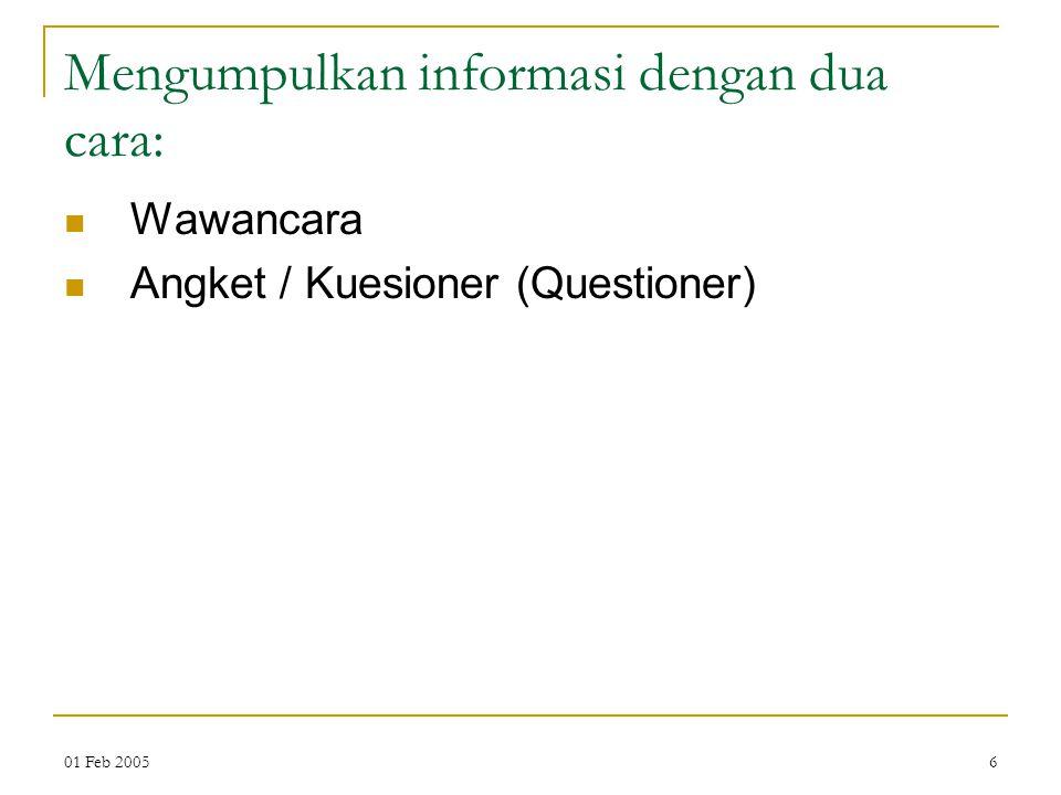 01 Feb 20056 Mengumpulkan informasi dengan dua cara: Wawancara Angket / Kuesioner (Questioner)