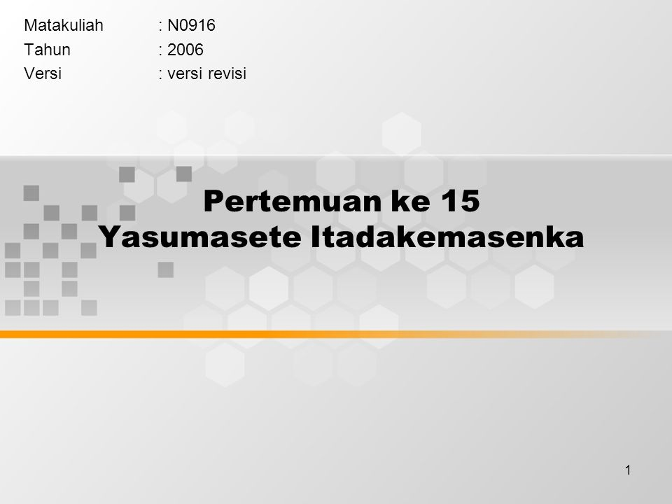 1 Pertemuan ke 15 Yasumasete Itadakemasenka Matakuliah: N0916 Tahun: 2006 Versi: versi revisi