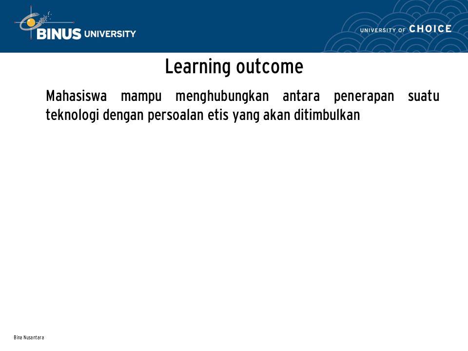 Bina Nusantara Learning outcome Mahasiswa mampu menghubungkan antara penerapan suatu teknologi dengan persoalan etis yang akan ditimbulkan