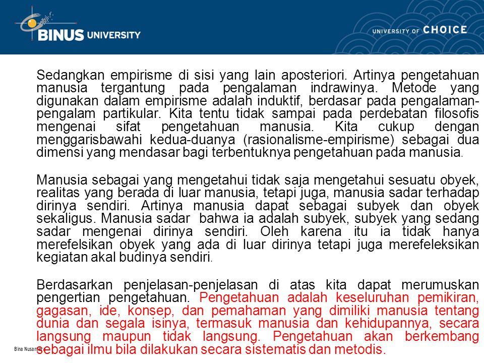 Bina Nusantara Sedangkan empirisme di sisi yang lain aposteriori. Artinya pengetahuan manusia tergantung pada pengalaman indrawinya. Metode yang digun