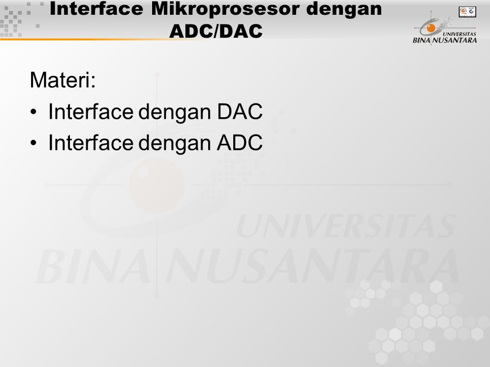 Interface dengan DAC Digital Interface: –Paralel –I 2 C Analog Interface: –Current Source –Voltage Source Reference Voltage