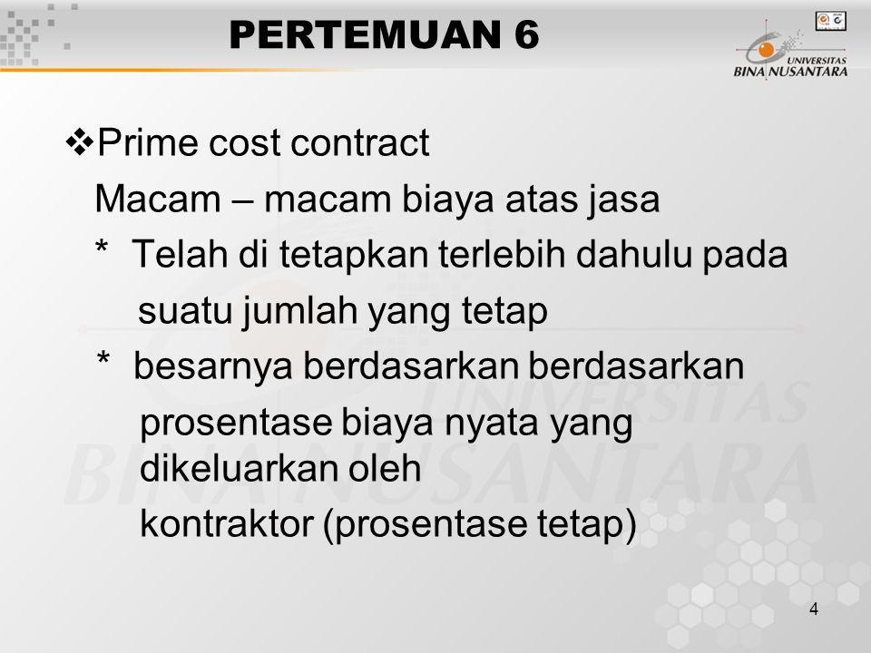 5 PERTEMUAN 6 * besarnya berdasarkan prosentase biaya nyata yang dikeluarkan oleh kontraktor, prosentase bervariasi terhadap besarnya biaya nyata.