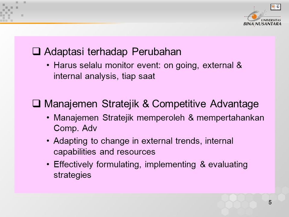 5  Adaptasi terhadap Perubahan Harus selalu monitor event: on going, external & internal analysis, tiap saat  Manajemen Stratejik & Competitive Advantage Manajemen Stratejik memperoleh & mempertahankan Comp.