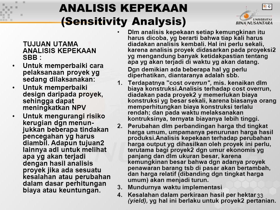 33 ANALISIS KEPEKAAN (Sensitivity Analysis) TUJUAN UTAMA ANALISIS KEPEKAAN SBB : Untuk memperbaiki cara pelaksanaan proyek yg sedang dilaksanakan: Unt