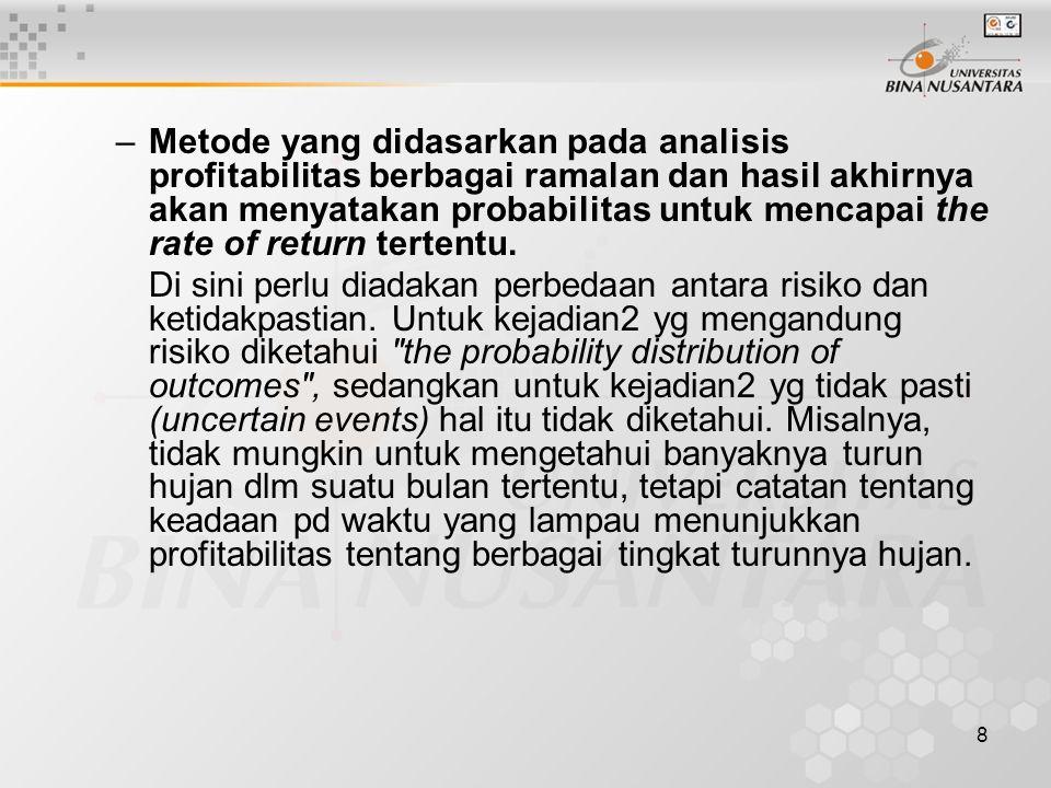 8 –Metode yang didasarkan pada analisis profitabilitas berbagai ramalan dan hasil akhirnya akan menyatakan probabilitas untuk mencapai the rate of ret