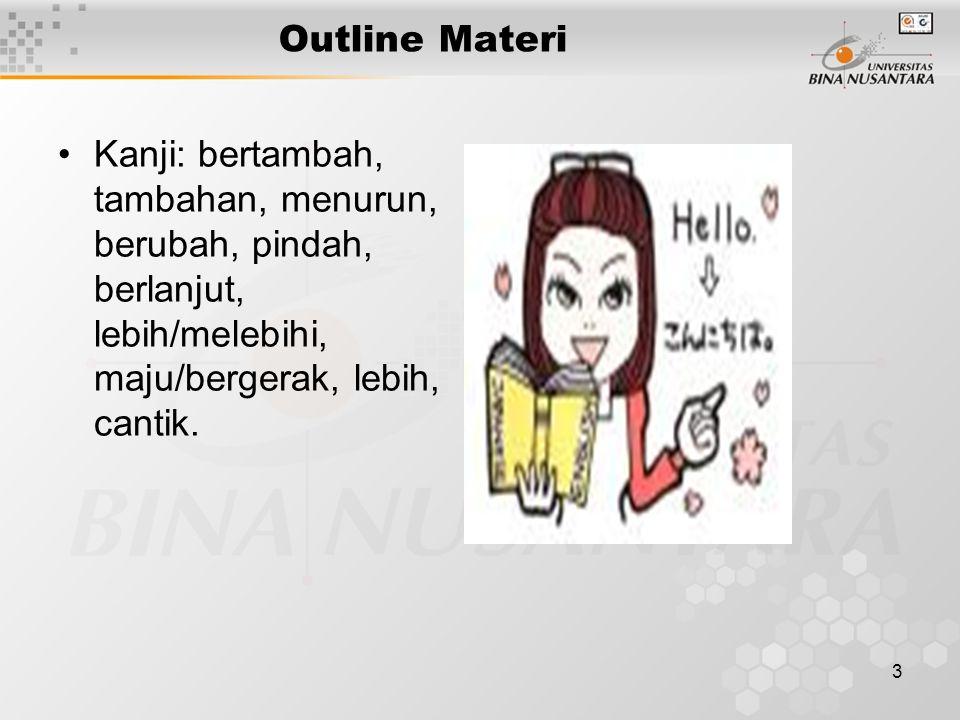 3 Outline Materi Kanji: bertambah, tambahan, menurun, berubah, pindah, berlanjut, lebih/melebihi, maju/bergerak, lebih, cantik.