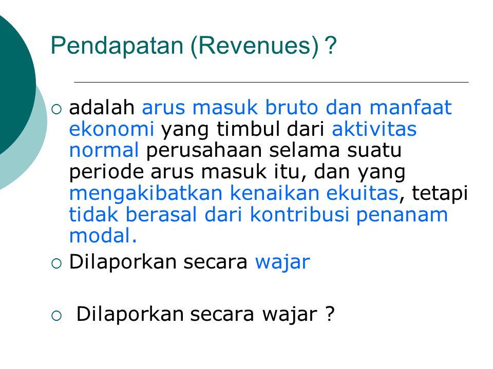 Pendapatan (Revenues) ?  adalah arus masuk bruto dan manfaat ekonomi yang timbul dari aktivitas normal perusahaan selama suatu periode arus masuk itu