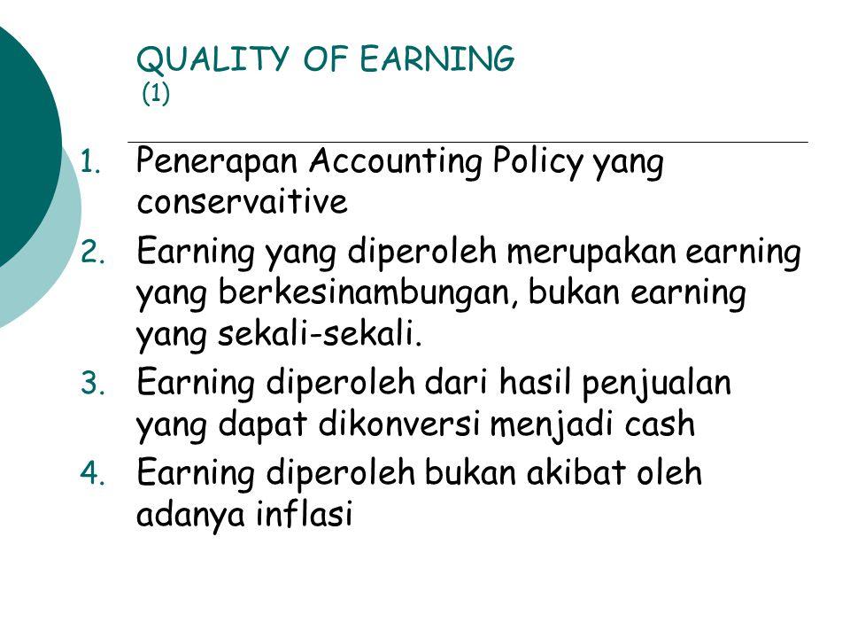 QUALITY OF EARNING (1) 1. Penerapan Accounting Policy yang conservaitive 2. Earning yang diperoleh merupakan earning yang berkesinambungan, bukan earn
