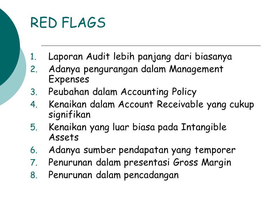 RED FLAGS 1. Laporan Audit lebih panjang dari biasanya 2. Adanya pengurangan dalam Management Expenses 3. Peubahan dalam Accounting Policy 4. Kenaikan