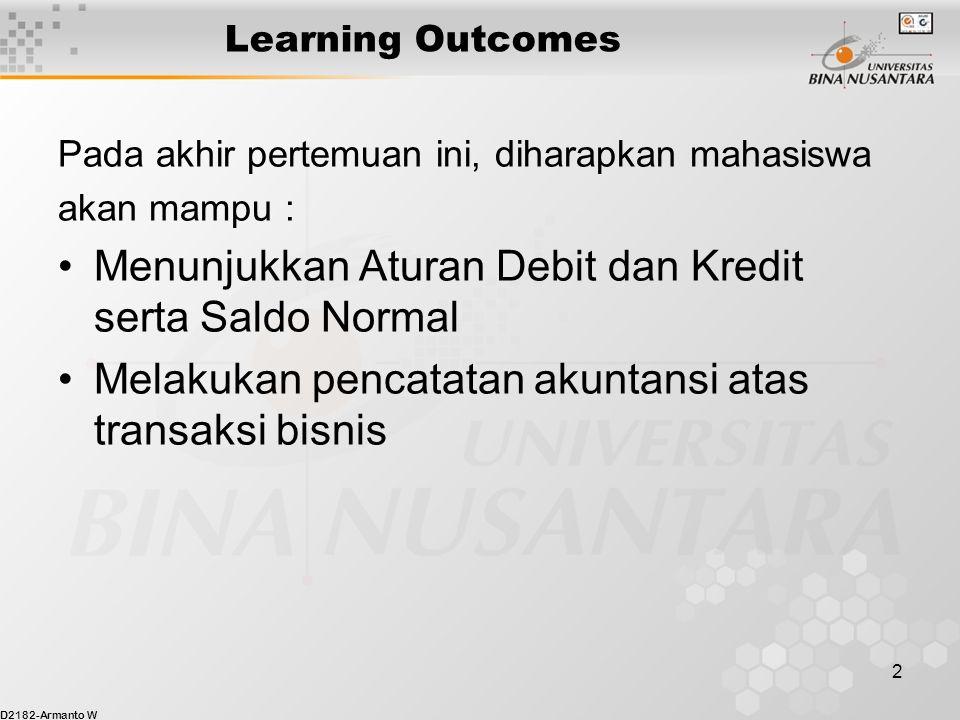 D2182-Armanto W 2 Learning Outcomes Pada akhir pertemuan ini, diharapkan mahasiswa akan mampu : Menunjukkan Aturan Debit dan Kredit serta Saldo Normal