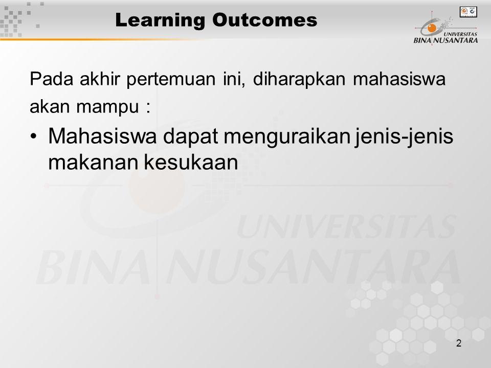 2 Learning Outcomes Pada akhir pertemuan ini, diharapkan mahasiswa akan mampu : Mahasiswa dapat menguraikan jenis-jenis makanan kesukaan