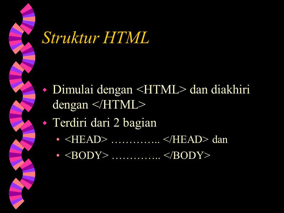 Karakteristik HTML File text biasa hanya saja terdapat TAG / ELEMENT Penulisan TAG selalu diawali tanda Contoh :,, Bersifat incase sensitif, contoh = = Ada 2 jenis TAG : TAG yang berpasangan Empty TAG TAG bisa memiliki atribut dan memiliki value.