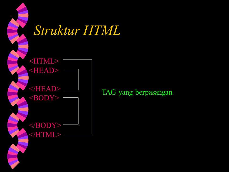 Struktur HTML w Dimulai dengan dan diakhiri dengan w Terdiri dari 2 bagian ………….. dan …………..