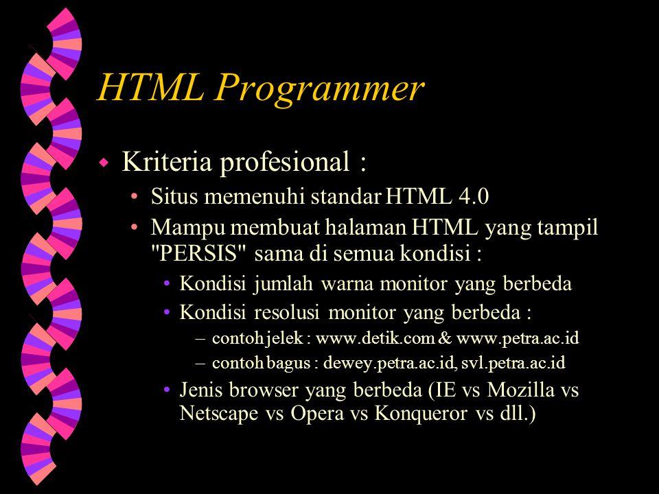 Web team wWwWeb master wHwHTML Programmer wGwGraphic Designer wWwWeb Programmer HTML / Hyper Text Markup Language Adalah satu standar yang dipakai untuk dapat membuat HomePage Contoh: view source http://www.petra.ac.id Ekstension yang dipakai:.htm atau.html  dibuat di editor apapun  dilihat di browser