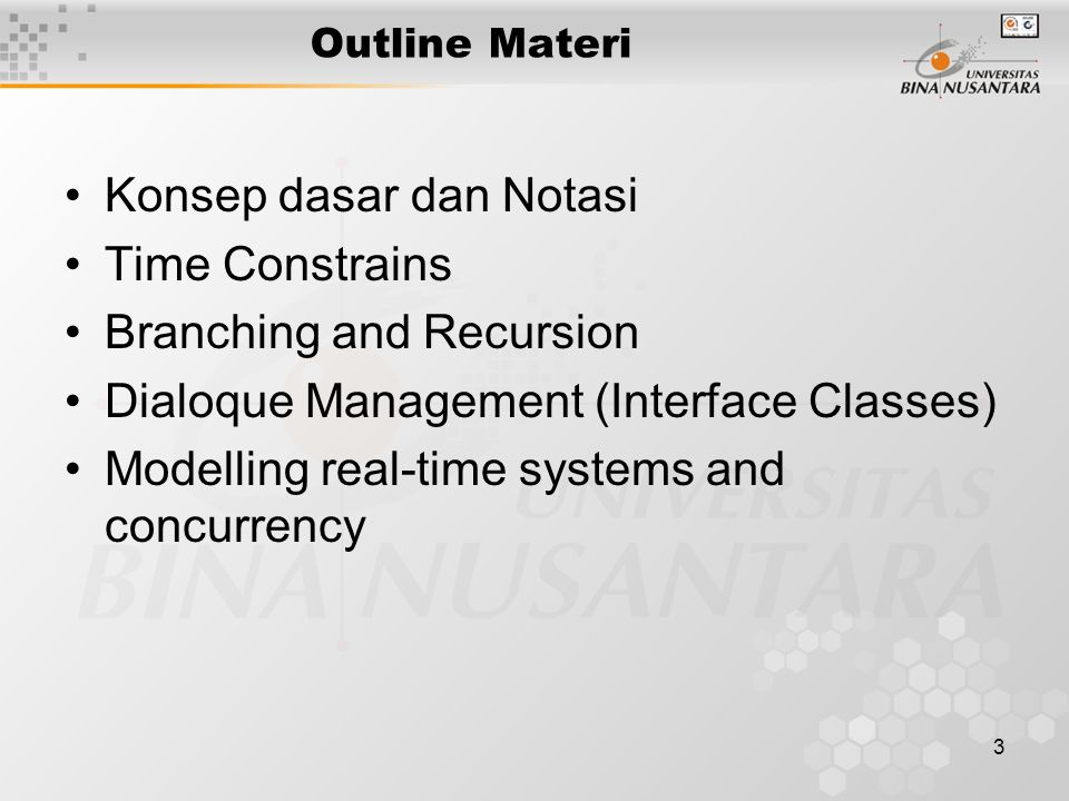 3 Outline Materi Konsep dasar dan Notasi Time Constrains Branching and Recursion Dialoque Management (Interface Classes) Modelling real-time systems and concurrency