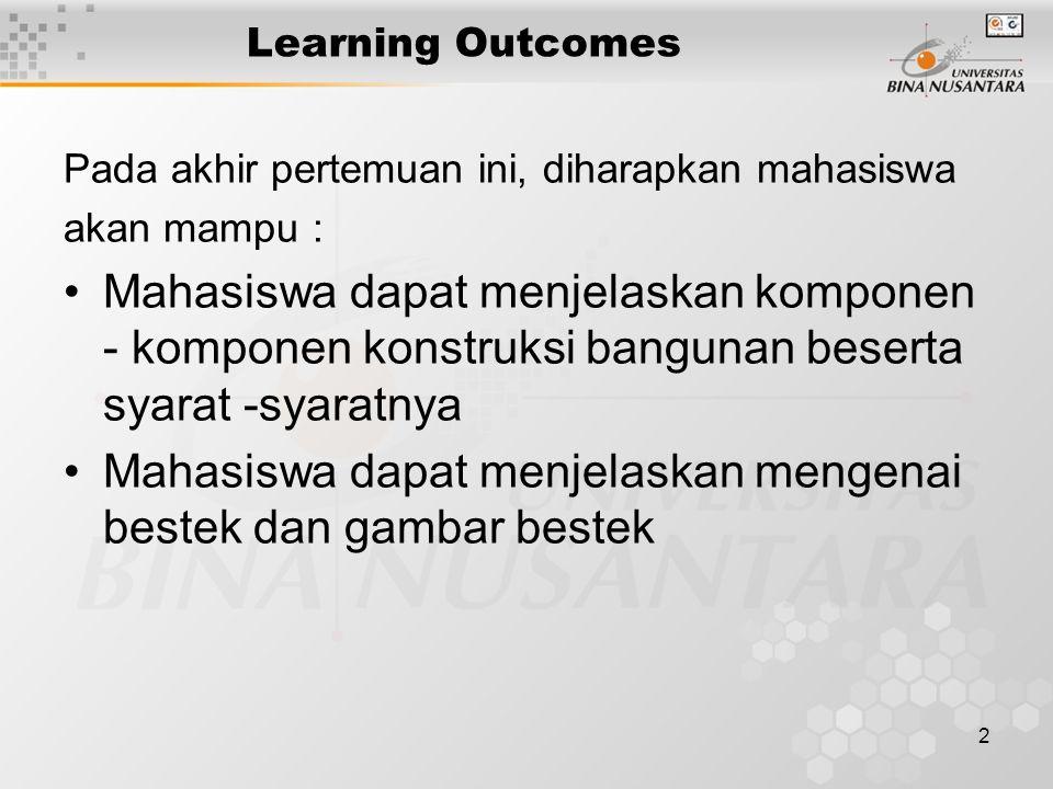 2 Learning Outcomes Pada akhir pertemuan ini, diharapkan mahasiswa akan mampu : Mahasiswa dapat menjelaskan komponen - komponen konstruksi bangunan be