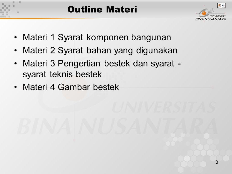 3 Outline Materi Materi 1 Syarat komponen bangunan Materi 2 Syarat bahan yang digunakan Materi 3 Pengertian bestek dan syarat - syarat teknis bestek M