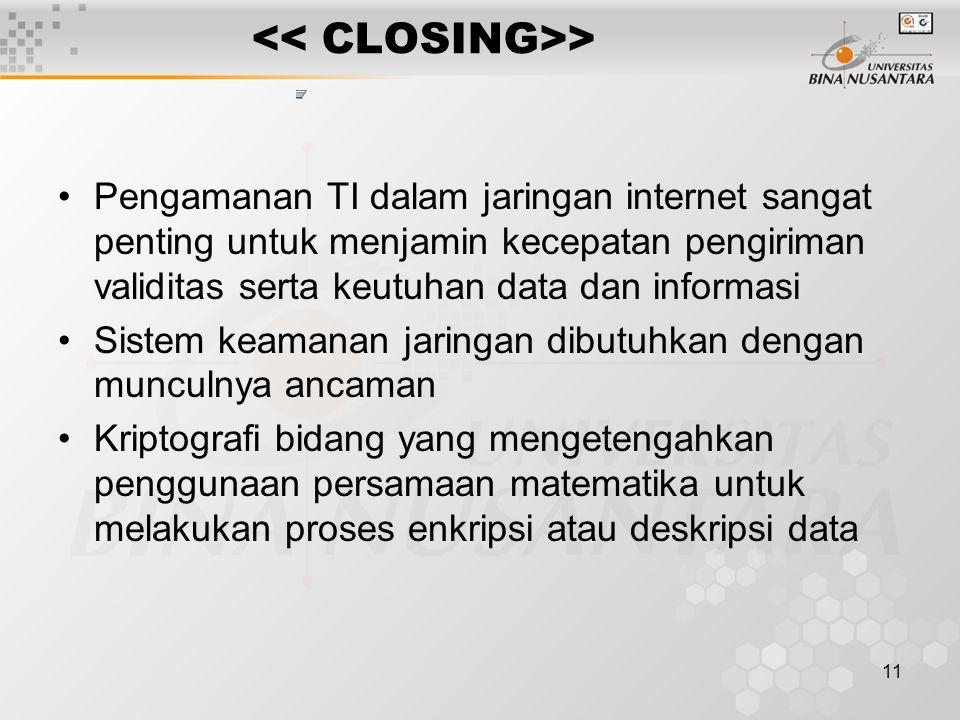 11 > Pengamanan TI dalam jaringan internet sangat penting untuk menjamin kecepatan pengiriman validitas serta keutuhan data dan informasi Sistem keama