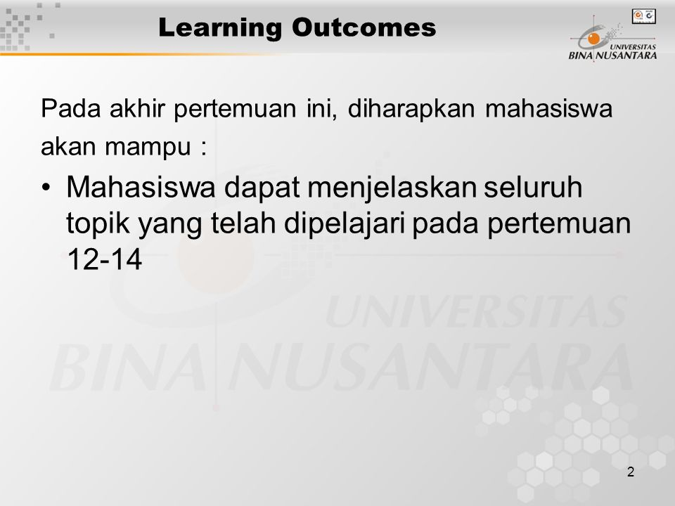 2 Learning Outcomes Pada akhir pertemuan ini, diharapkan mahasiswa akan mampu : Mahasiswa dapat menjelaskan seluruh topik yang telah dipelajari pada pertemuan 12-14