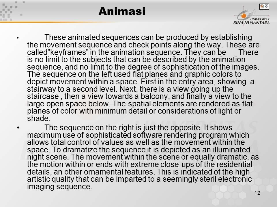 12 Animasi These animated sequences can be produced by establishing the movement sequence and check points along the way.