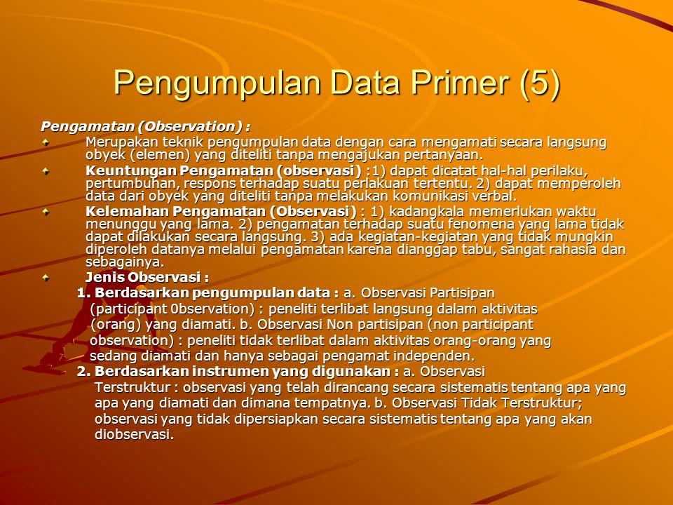 Pengumpulan Data Primer (5) Pengamatan (Observation) : Merupakan teknik pengumpulan data dengan cara mengamati secara langsung obyek (elemen) yang dit