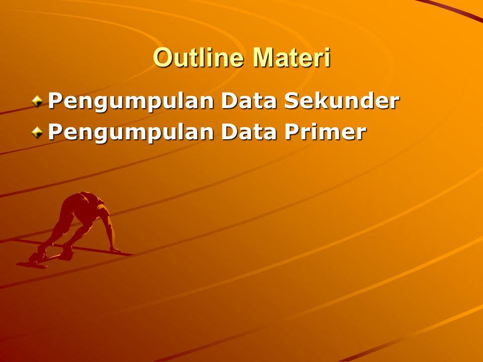Outline Materi Pengumpulan Data Sekunder Pengumpulan Data Primer