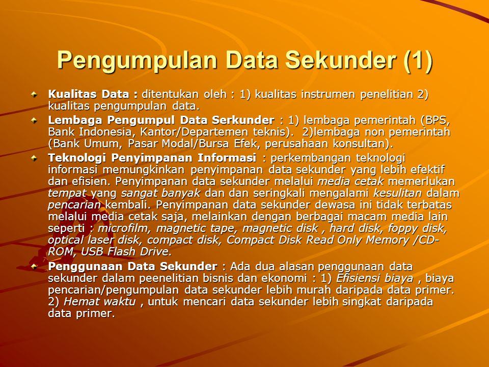 Pengumpulan Data Sekunder (1) Kualitas Data : ditentukan oleh : 1) kualitas instrumen penelitian 2) kualitas pengumpulan data. Lembaga Pengumpul Data