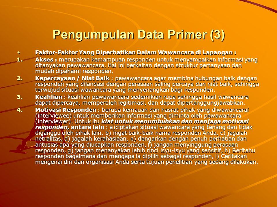 Pengumpulan Data Primer (3) Faktor-Faktor Yang Diperhatikan Dalam Wawancara di Lapangan : 1.Akses : merupakan kemampuan responden untuk menyampaikan i