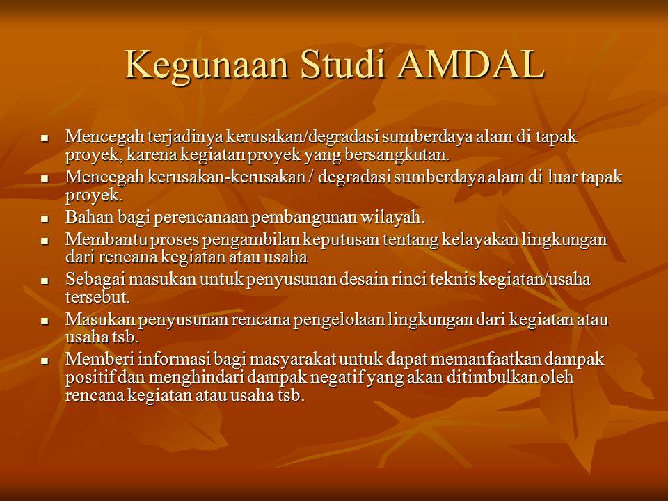 Kegunaan Studi AMDAL Mencegah terjadinya kerusakan/degradasi sumberdaya alam di tapak proyek, karena kegiatan proyek yang bersangkutan. Mencegah terja