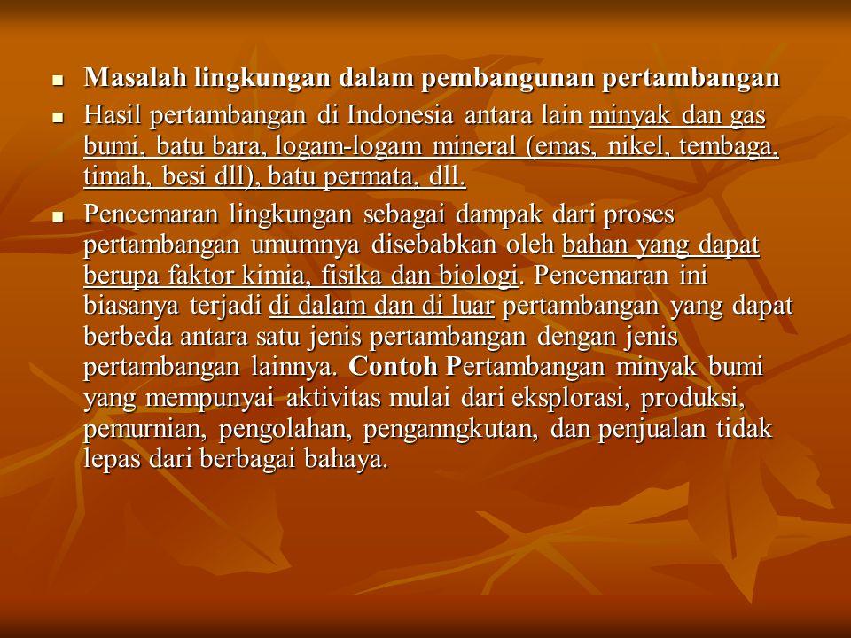 Masalah lingkungan dalam pembangunan pertambangan Masalah lingkungan dalam pembangunan pertambangan Hasil pertambangan di Indonesia antara lain minyak