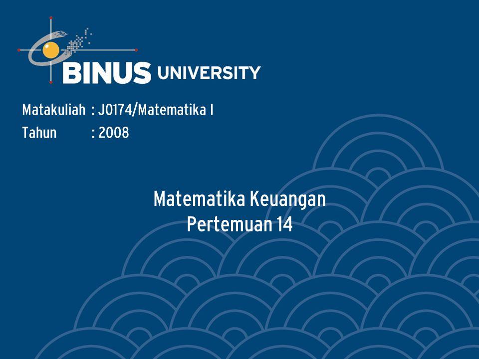 Matematika Keuangan Pertemuan 14 Matakuliah: J0174/Matematika I Tahun: 2008