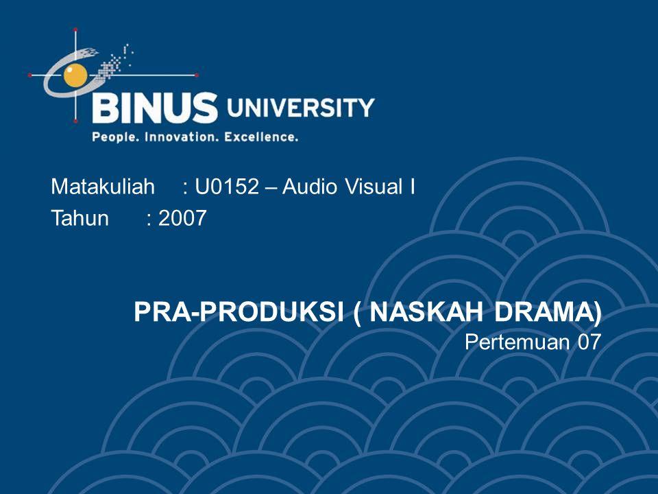 PRA-PRODUKSI ( NASKAH DRAMA) Pertemuan 07 Matakuliah: U0152 – Audio Visual I Tahun: 2007